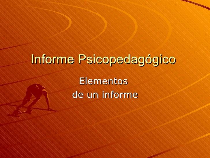 Informe Psicopedagógico  Elementos  de un informe