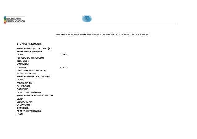 GUIA PARA LA ELABORACIÓN DEL INFORME DE EVALUACIÓN PSICOPEDAGÓGICA DE AS 1 - DATOS PERSONALES. NOMBRE DE EL (LA) ALUMNO(A)...