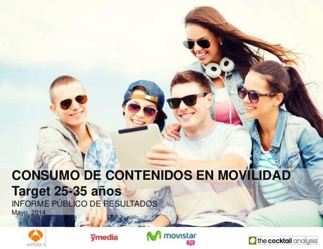 CONSUMO DE CONTENIDOS EN MOVILIDAD Target 25-35 años INFORME PÚBLICO DE RESULTADOS Mayo, 2014