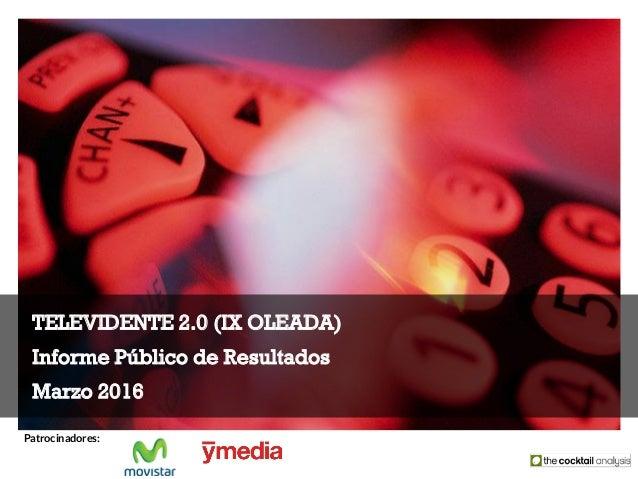 TELEVIDENTE 2.0 (IX OLEADA) Informe Público de Resultados Marzo 2016 Patrocinadores: