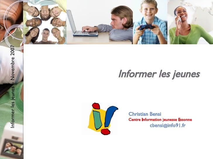 Informer les jeunes  Christian Bensi Centre Information jeunesse Essonne cbensi @ info91.fr