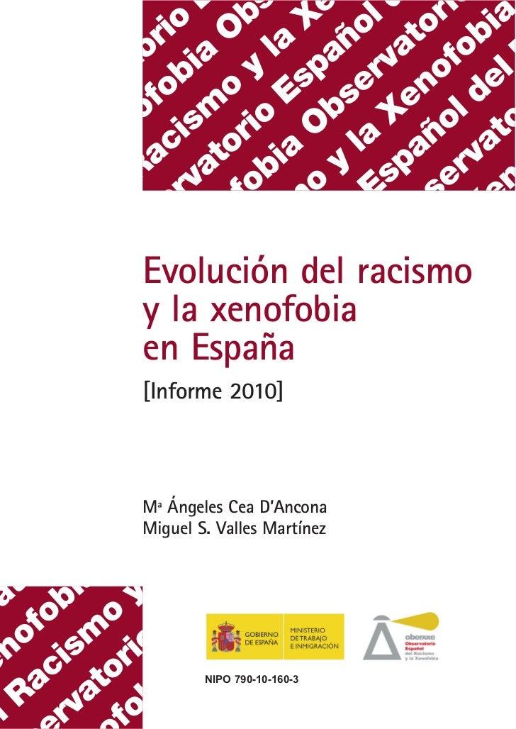 Evolución del racismoy la xenofobiaen España[Informe 2010]Mª Ángeles Cea D'AnconaMiguel S. Valles Martínez        NIPO 790...