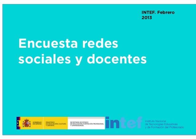 INTEF. Febrero                  2013Encuesta redessociales y docentes