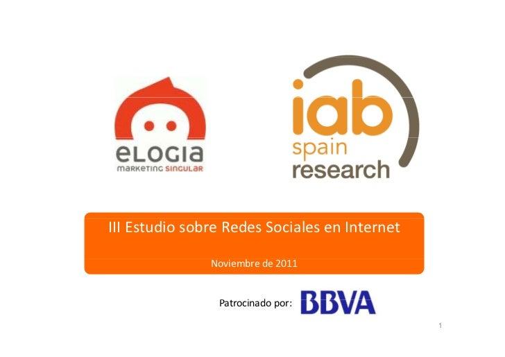 IIIEstudiosobreRedesSocialesenInternet               Noviembrede2011                Patrocinadopor:              ...