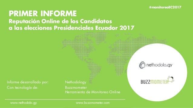 #monitoreoEC2017 PRIMER INFORME Reputación Online de los Candidatos a las elecciones Presidenciales Ecuador 2017 Informe d...