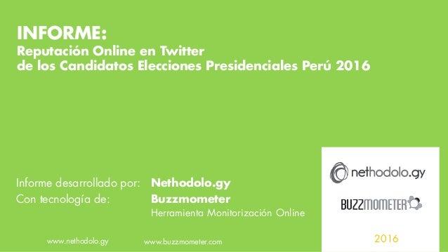 INFORME: Reputación Online en Twitter de los Candidatos Elecciones Presidenciales Perú 2016 Informe desarrollado por: Neth...