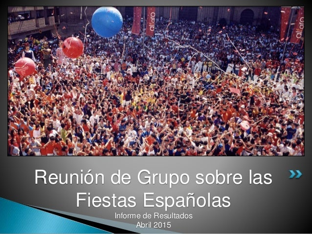 Reunión de Grupo sobre las Fiestas Españolas Informe de Resultados Abril 2015