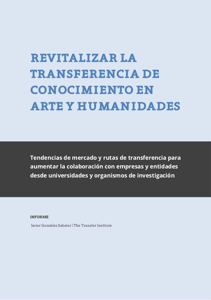 1REVITALIZAR LATRANSFERENCIA DECONOCIMIENTO ENARTE Y HUMANIDADESTendencias de mercado y rutas de transferencia paraaumenta...