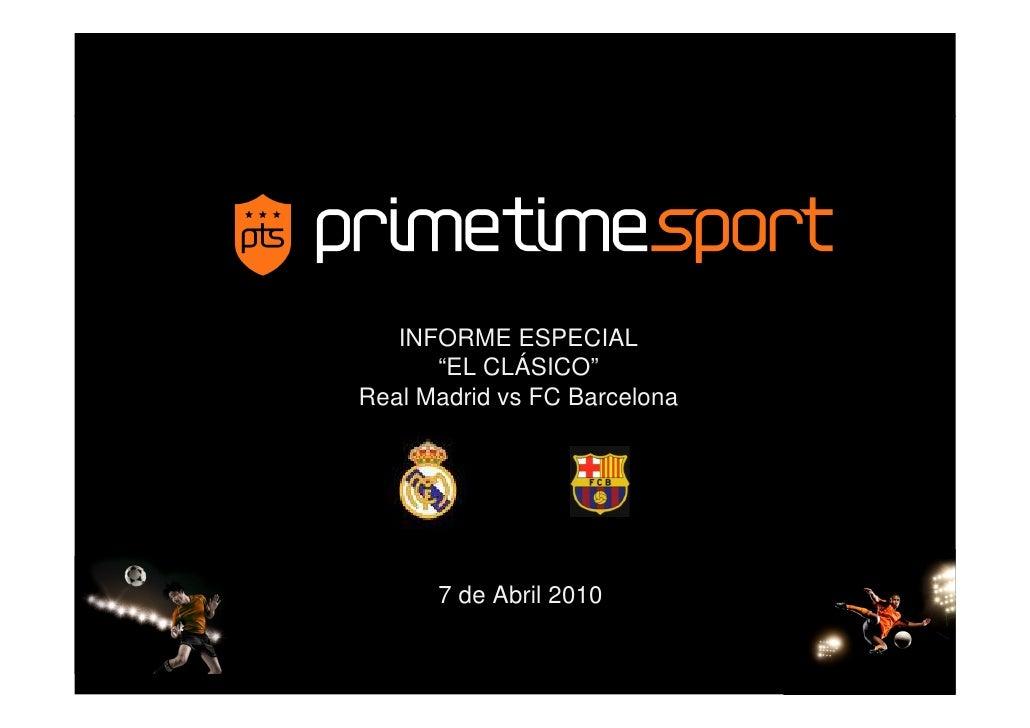 """INFORME ESPECIAL       """"EL CLÁSICO"""" Real Madrid vs FC Barcelona           7 de Abril 2010"""