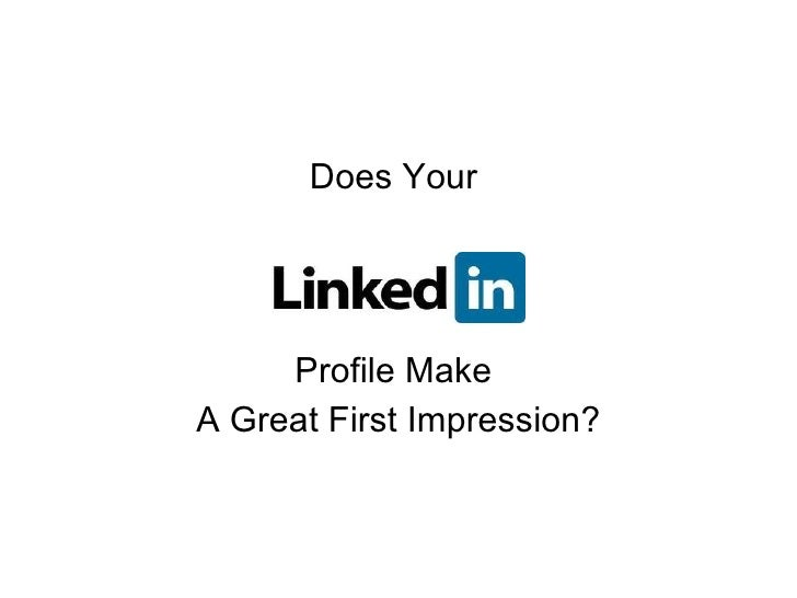 Does Your  Profile Make  A Great First Impression?