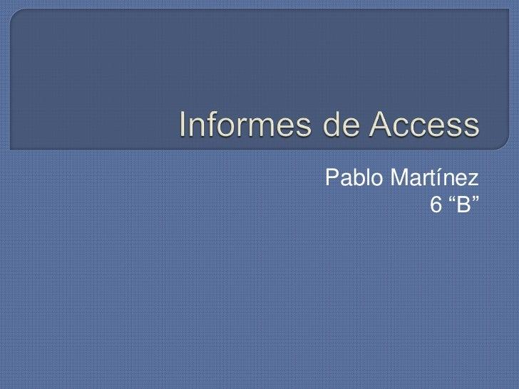 "Informes de Access<br />Pablo Martínez<br />6 ""B""<br />"