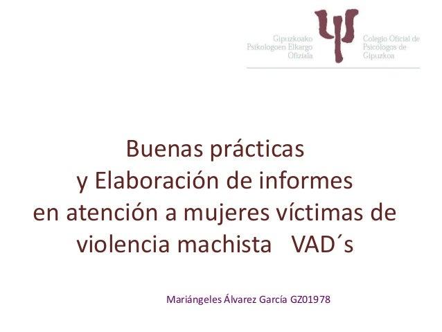 Buenas prácticas y Elaboración de informes en atención a mujeres víctimas de violencia machista VAD´s Mariángeles Álvarez ...