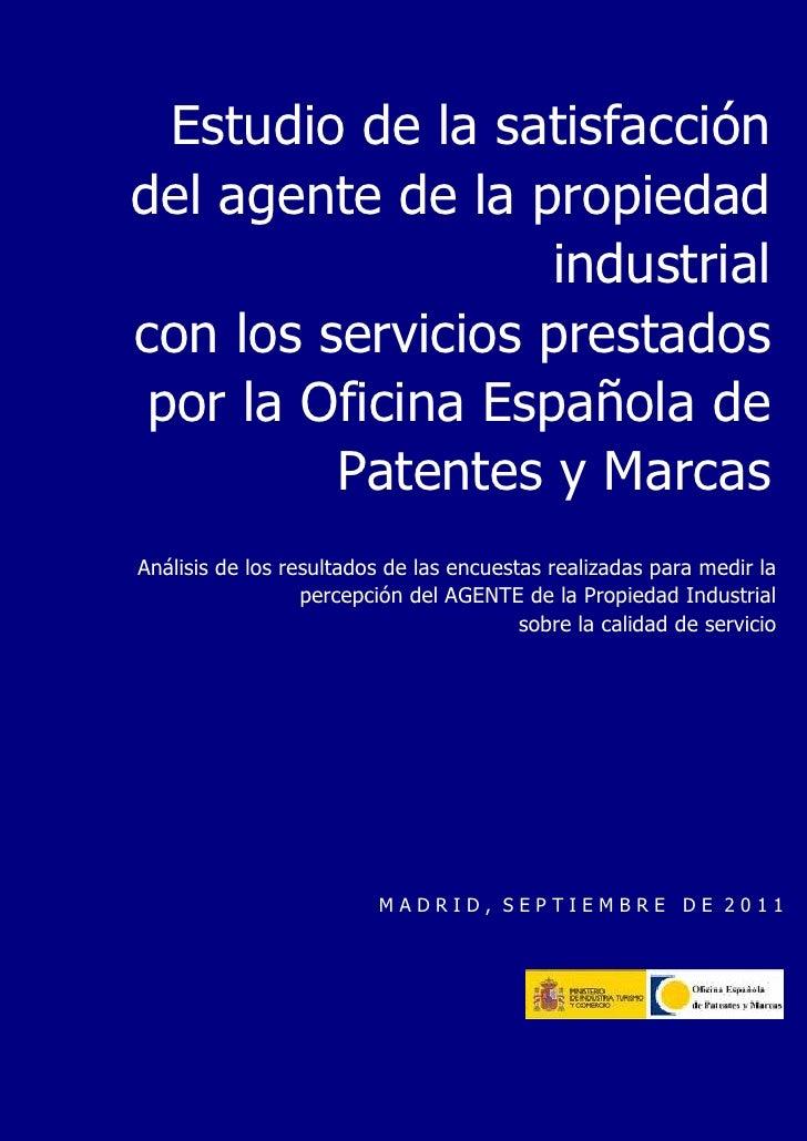 Estudio de la satisfacción del AGENTE de la propiedad industrial 2010– Oficina Española de Patentes y Marcas.        Estud...