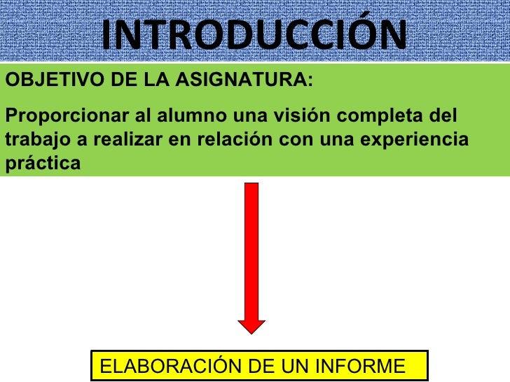 INTRODUCCIÓN OBJETIVO DE LA ASIGNATURA: Proporcionar al alumno una visión completa del trabajo a realizar en relación con ...