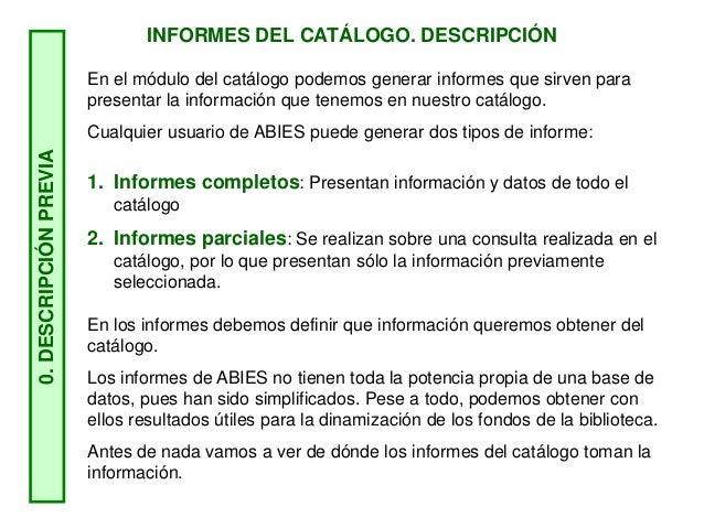 INFORMES DEL CATÁLOGO. DESCRIPCIÓN En el módulo del catálogo podemos generar informes que sirven para presentar la informa...