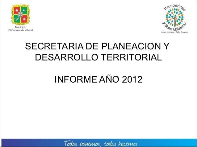 SECRETARIA DE PLANEACION Y  DESARROLLO TERRITORIAL     INFORME AÑO 2012