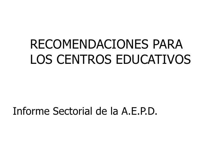RECOMENDACIONES PARA   LOS CENTROS EDUCATIVOSInforme Sectorial de la A.E.P.D.