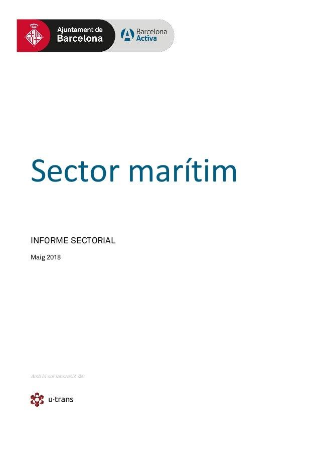 Sector marítim INFORME SECTORIAL Maig 2018 Amb la col·laboració de: