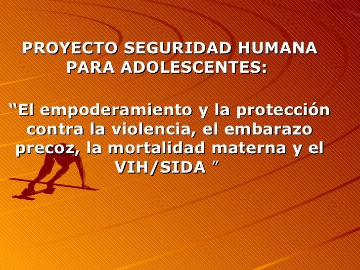 """PROYECTO SEGURIDAD HUMANA PARA ADOLESCENTES:  """" El empoderamiento y la protección contra la violencia, el embarazo precoz,..."""