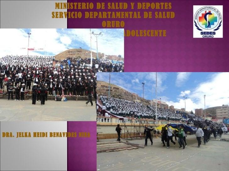 MINISTERIO DE SALUD Y DEPORTES SERVICIO DEPARTAMENTAL DE SALUD ORURO PROGRAMA NIÑ@ ADOLESCENTE DRA. JELKA HEIDI BENAVIDES ...