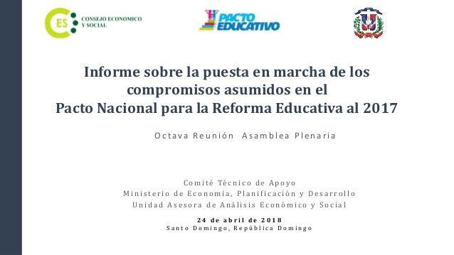 O c tava Reu n ión A samb lea Plen aria Informe sobre la puesta en marcha de los compromisos asumidos en el Pacto Nacional...