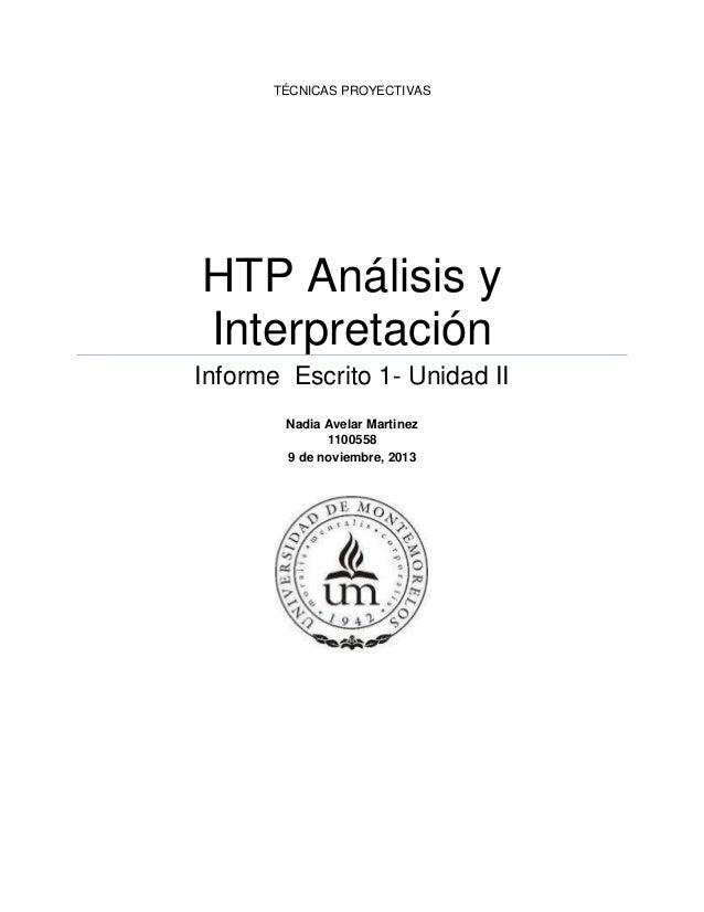 TÉCNICAS PROYECTIVAS HTP Análisis y Interpretación Informe Escrito 1- Unidad II Nadia Avelar Martinez 1100558 9 de noviemb...