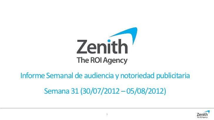 Informe Semanal de audiencia y notoriedad publicitaria       Semana 31 (30/07/2012 – 05/08/2012)                           1