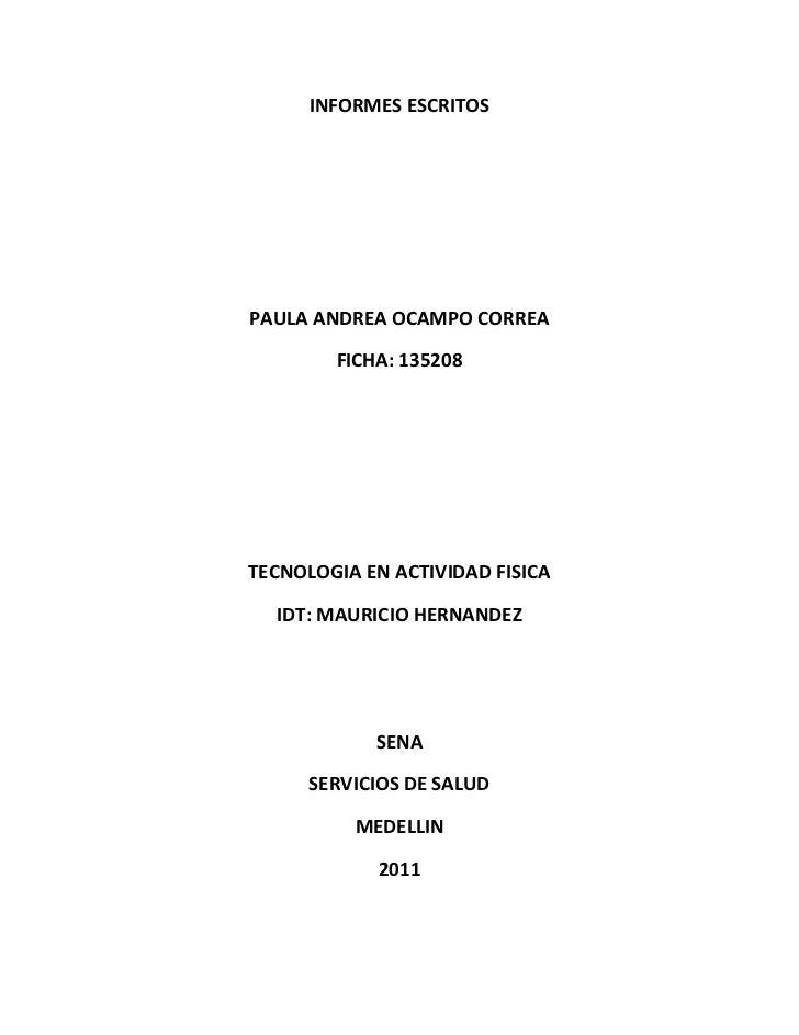 INFORMES ESCRITOS<br />PAULA ANDREA OCAMPO CORREA<br />FICHA: 135208<br />TECNOLOGIA EN ACTIVIDAD FISICA<br />IDT: MAURICI...