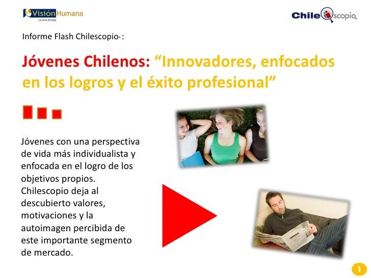 """Informe Flash Chilescopio® :  Jóvenes Chilenos: """"Innovadores, enfocados en los logros y el éxito profesional""""   Jóvenes co..."""