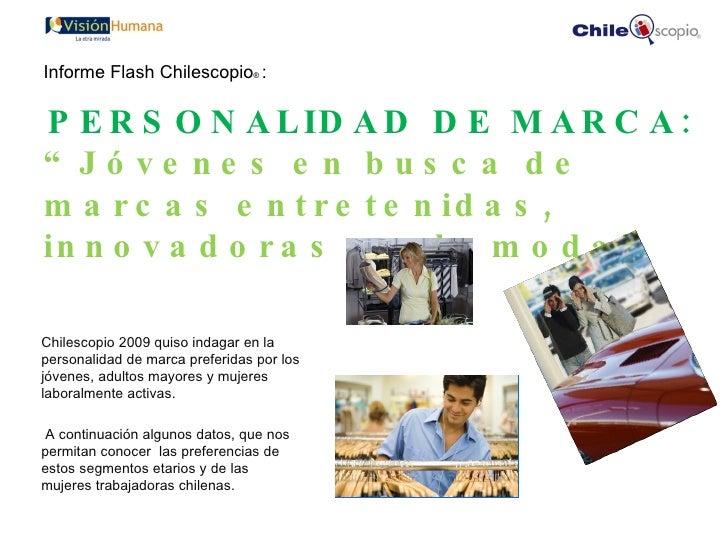 <ul><li>Chilescopio 2009 quiso indagar en la personalidad de marca preferidas por los jóvenes, adultos mayores y mujeres l...