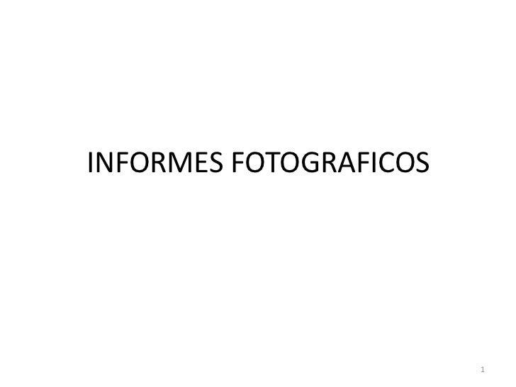 INFORMES FOTOGRAFICOS<br />1<br />