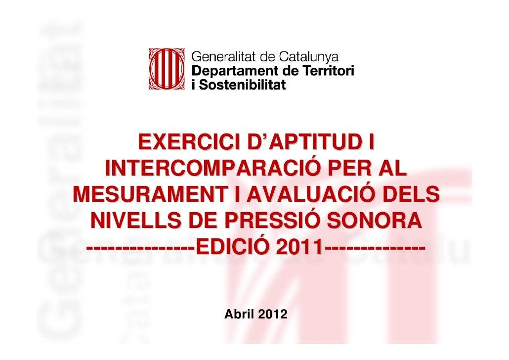 EXERCICI D'APTITUD I    INTERCOMPARACIÓ PER ALMESURAMENT I AVALUACIÓ DELS NIVELLS DE PRESSIÓ SONORA ---------------EDICIÓ ...