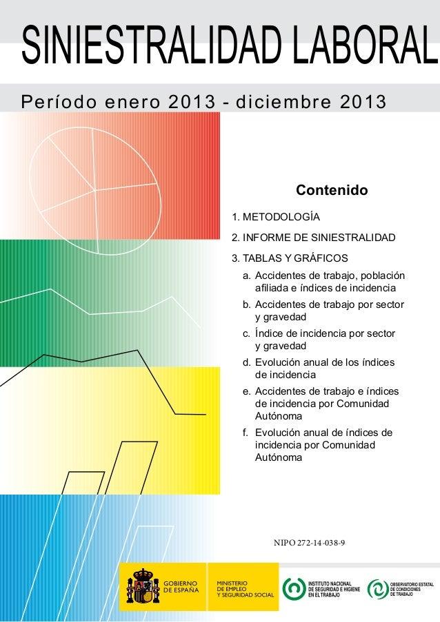 SINIESTRALIDAD LABORAL Período enero 2013 - diciembre 2013 Contenido 1. METODOLOGÍA 2. INFORME DE SINIESTRALIDAD 3. TABLAS...