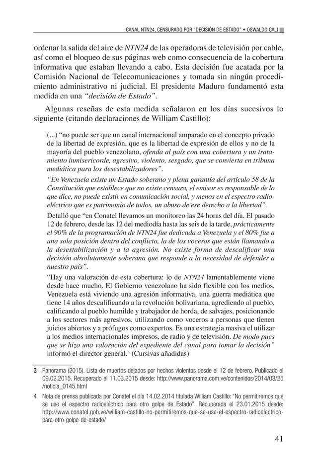 43 de las mencionadas páginas web, lo cual impide además que los ciudadanos venezolanos puedan informarse a través de este...