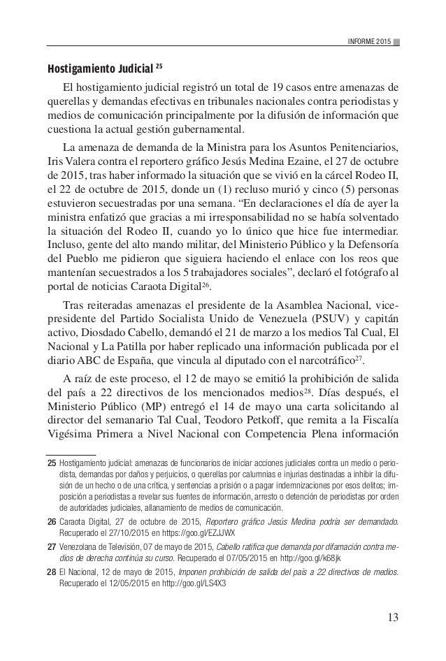13 INFORME 2015 Hostigamiento Judicial 25 El hostigamiento judicial registró un total de 19 casos entre amenazas de querel...