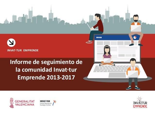 Informe de seguimiento de la comunidad Invat·tur Emprende 2013-2017 INVAT·TUR EMPRENDE