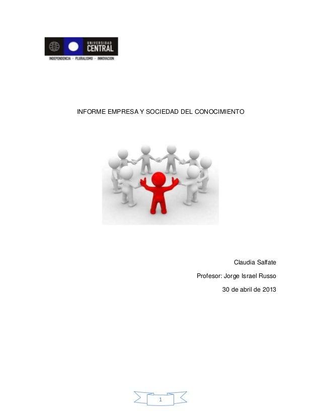 1INFORME EMPRESA Y SOCIEDAD DEL CONOCIMIENTOClaudia SalfateProfesor: Jorge Israel Russo30 de abril de 2013