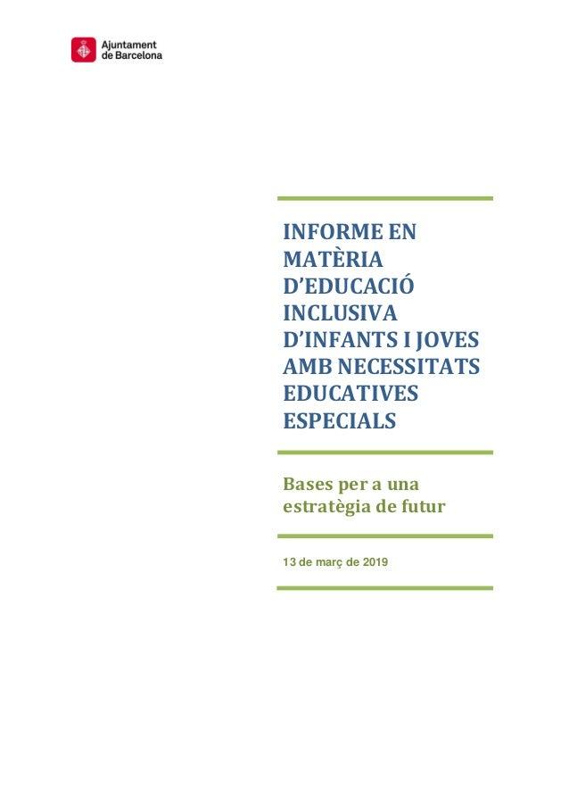 INFORME EN MATÈRIA D'EDUCACIÓ INCLUSIVA D'INFANTS I JOVES AMB NECESSITATS EDUCATIVES ESPECIALS Bases per a una estratègia ...