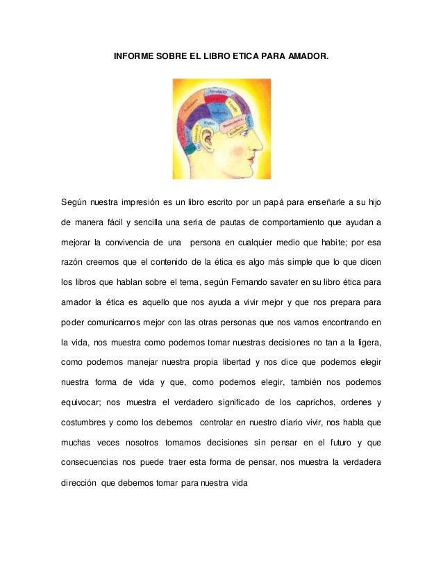 INFORME SOBRE EL LIBRO ETICA PARA AMADOR. Según nuestra impresión es un libro escrito por un papá para enseñarle a su hijo...