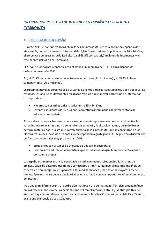 INFORME SOBRE EL USO DE INTERNET EN ESPAÑA Y EL PERFIL DELINTERNAUTA1. USO DE LA RED EN ESPAÑADurante 2011 se han superado...