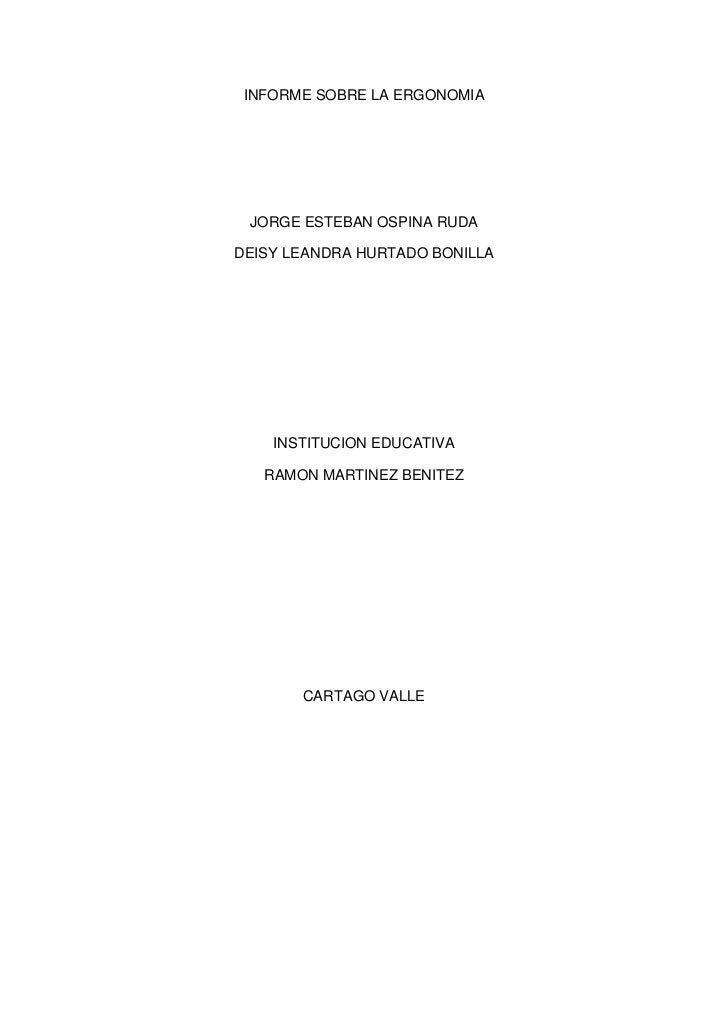 INFORME SOBRE LA ERGONOMIA<br />JORGE ESTEBAN OSPINA RUDA<br />DEISY LEANDRA HURTADO BONILLA<br />INSTITUCION EDUCATIVA<br...