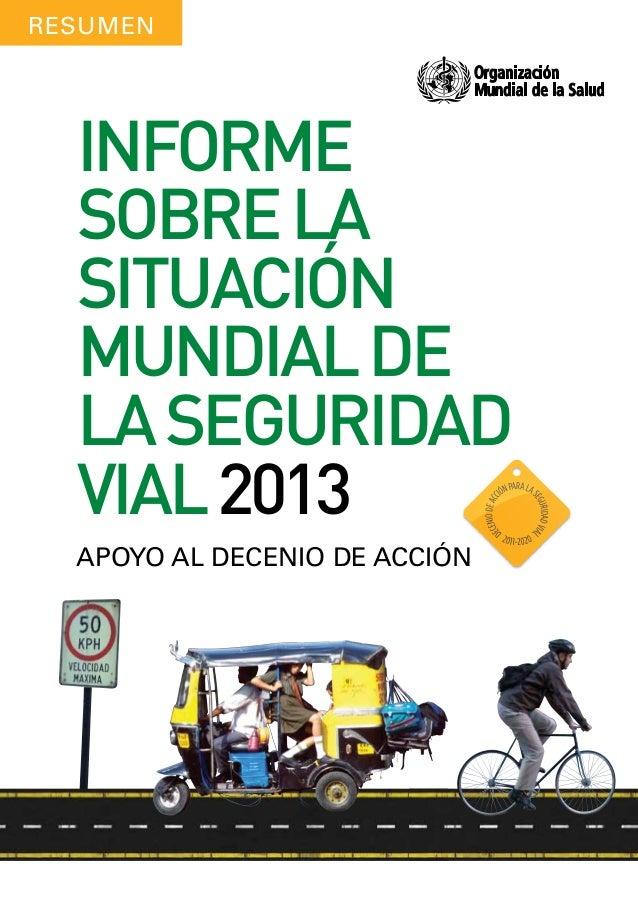 RESUMEN  INFORME SOBRE LA SITUACIÓN MUNDIAL DE LA SEGURIDAD VIAL 2013 APOYO AL DECENIO DE ACCIÓN