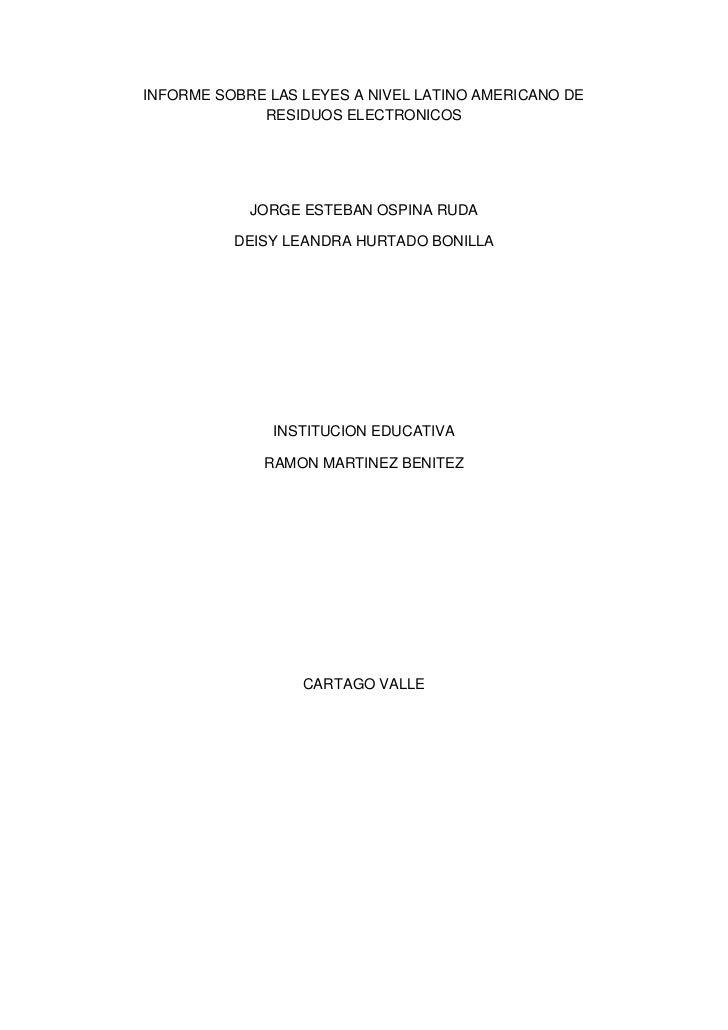 INFORME SOBRE LAS LEYES A NIVEL LATINO AMERICANO DE RESIDUOS ELECTRONICOS<br />JORGE ESTEBAN OSPINA RUDA<br />DEISY LEANDR...