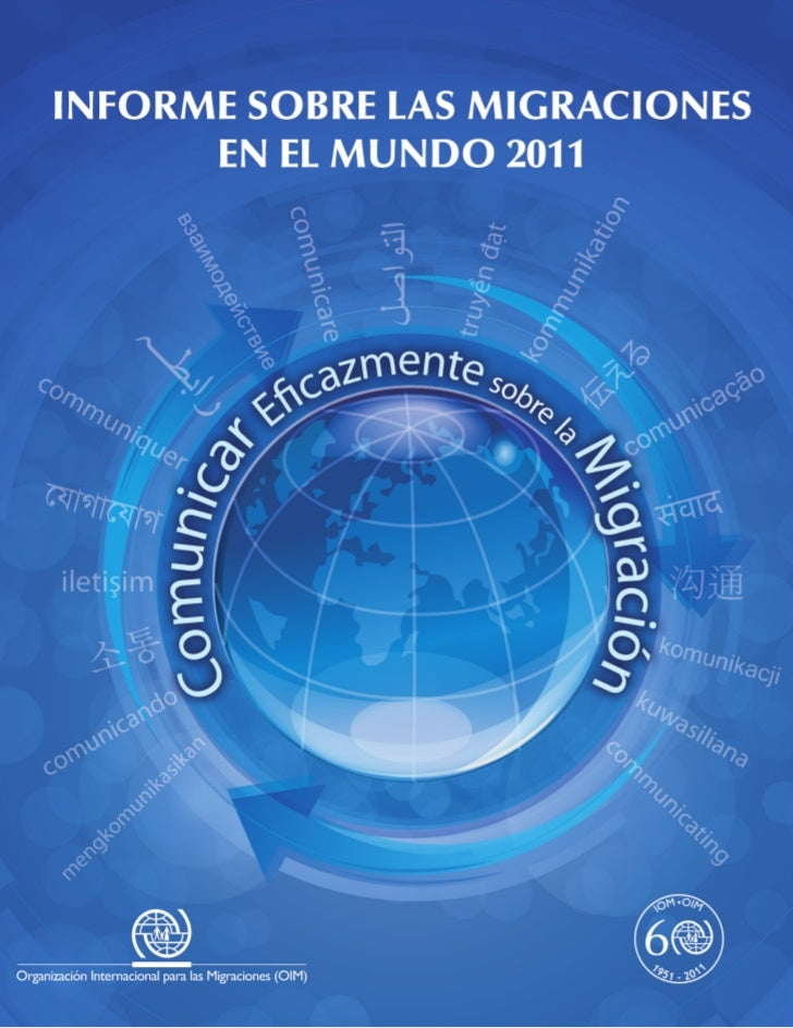 INFORME SOBRE LASMIGRACIONES EN EL MUNDO 2011   COMUNICAR EFICAZMENTE     SOBRE LA MIGRACIÓN