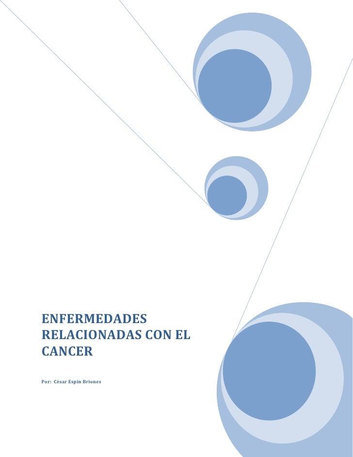 """ENFERMEDADES RELACIONADAS CON EL CANCERPor:  César Espin Briones<br />Contenido TOC o """"1-3"""" h z u Tipos de Cáncer: PAGEREF..."""