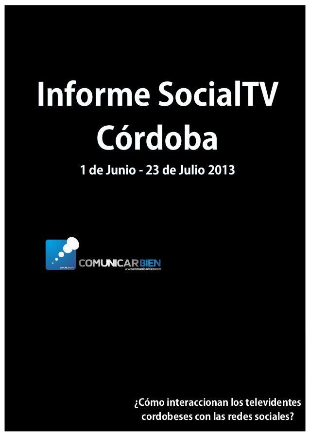Informe SocialTVInforme SocialTV CórdobaCórdoba 1 de Junio - 23 de Julio 20131 de Junio - 23 de Julio 2013 Informe SocialT...