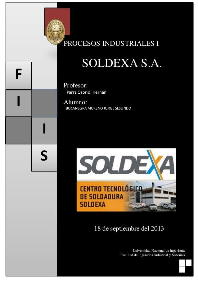 Universidad Nacional de Ingeniería - Facultad de Ingeniería Industrial y de Sistemas  PROCESOS INDUSTRIALES I  SOLDEXA S.A...