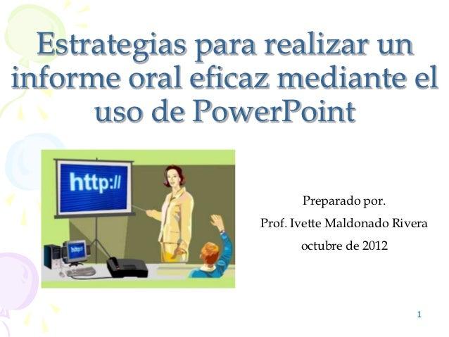 Estrategias para realizar uninforme oral eficaz mediante el      uso de PowerPoint                         Preparado por. ...