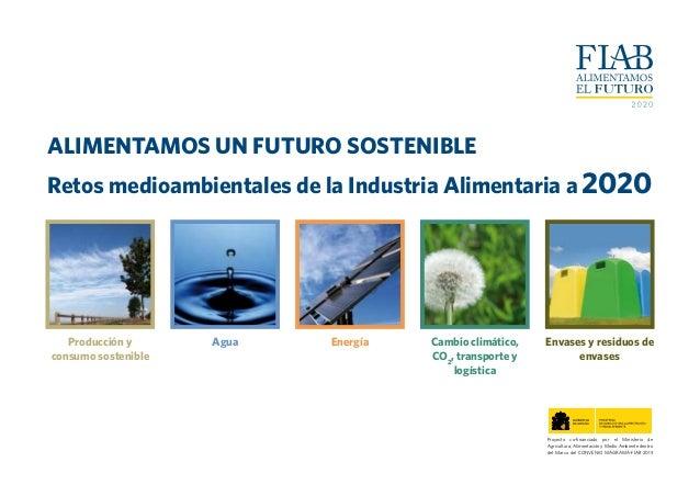 ALIMENTAMOS UN FUTURO SOSTENIBLE Retos medioambientales de la Industria Alimentaria a 2020 Producción y consumo sostenible...
