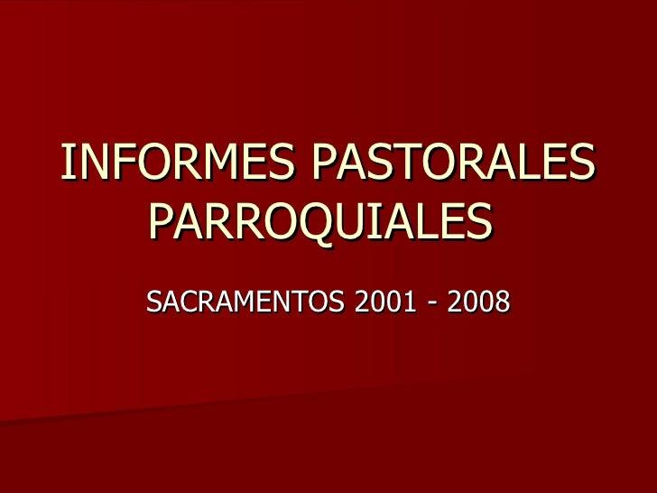INFORMES PASTORALES PARROQUIALES  SACRAMENTOS 2001 - 2008